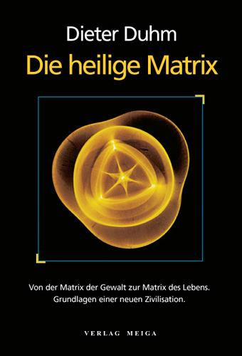 Die heilige Matrix. Von der Matrix der Gewalt zur Matrix des Lebens