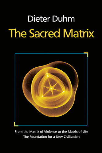 The Sacred Matrix: From the Matrix of Violence to the Matrix of Life
