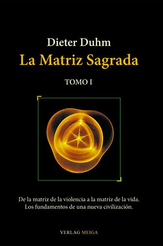 La Matriz Sagrada: De la matriz de la violencia a la matriz de la vida – Tomo I