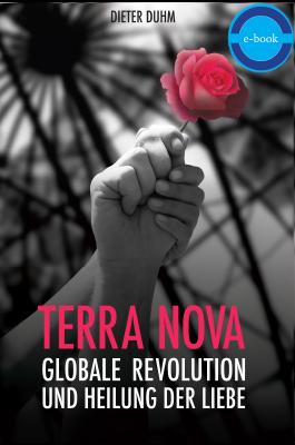 Terra Nova. Globale Revolution und Heilung der Liebe – E-Book