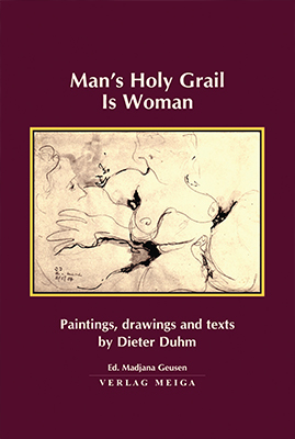 Man's Holy Grail is Woman: Paintings, Drawings and Texts by Dieter Duhm