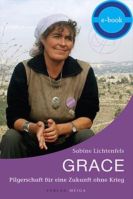Grace. Pilgerschaft für eine Zukunft ohne Krieg – E-Book