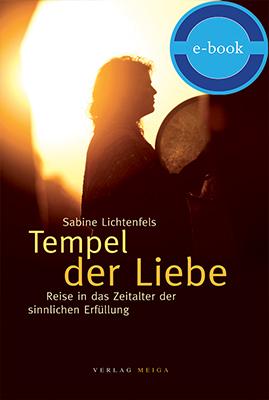 Tempel der Liebe. Reise in das Zeitalter der sinnlichen Erfüllung – E-Book