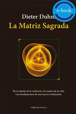 La Matriz Sagrada: De la matriz de la violencia a la matriz de la vida – E-Book