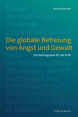 Die globale Befreiung von Angst und Gewalt. Ein Heilungsplan für die Erde