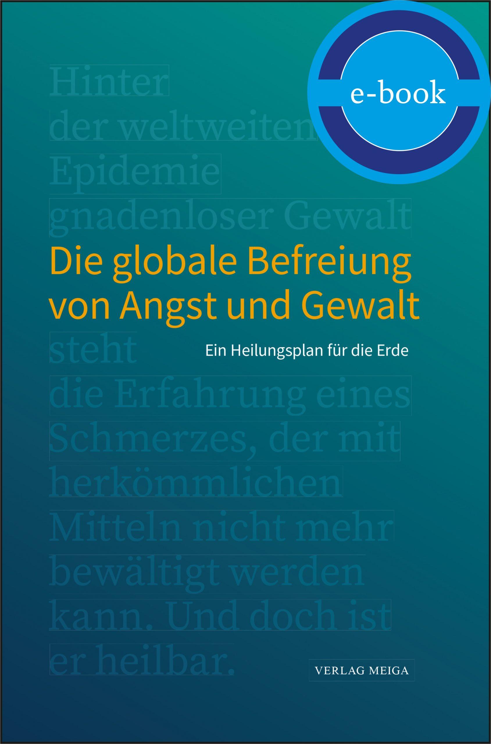 Die globale Befreiung von Angst und Gewalt. Ein Heilungsplan für die Erde E-Book